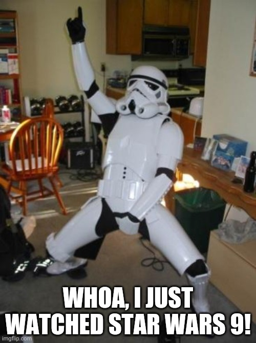 Star Wars Fan |  WHOA, I JUST WATCHED STAR WARS 9! | image tagged in star wars fan | made w/ Imgflip meme maker