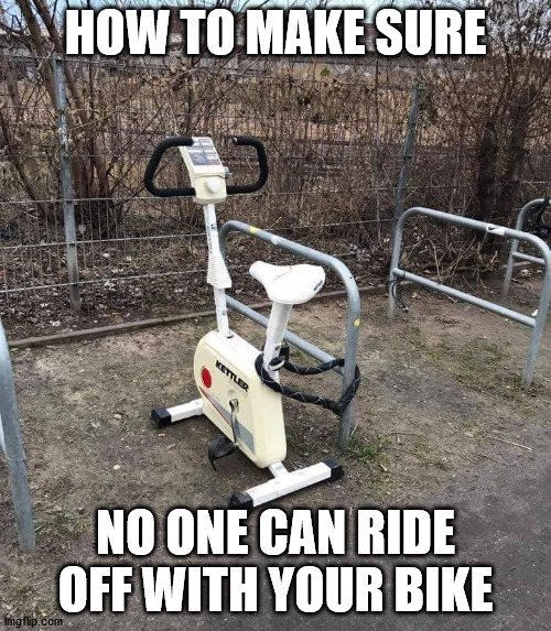 HOW TO MAKE SURE; NO ONE CAN RIDE OFF WITH YOUR BIKE | made w/ Imgflip meme maker