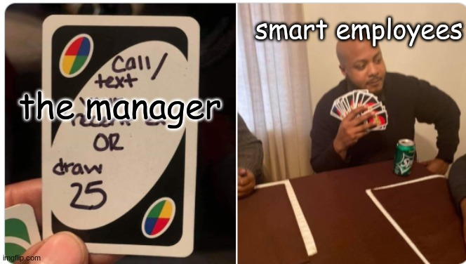 i used the original |  smart employees; the manager | image tagged in karen,manager,funny meme | made w/ Imgflip meme maker
