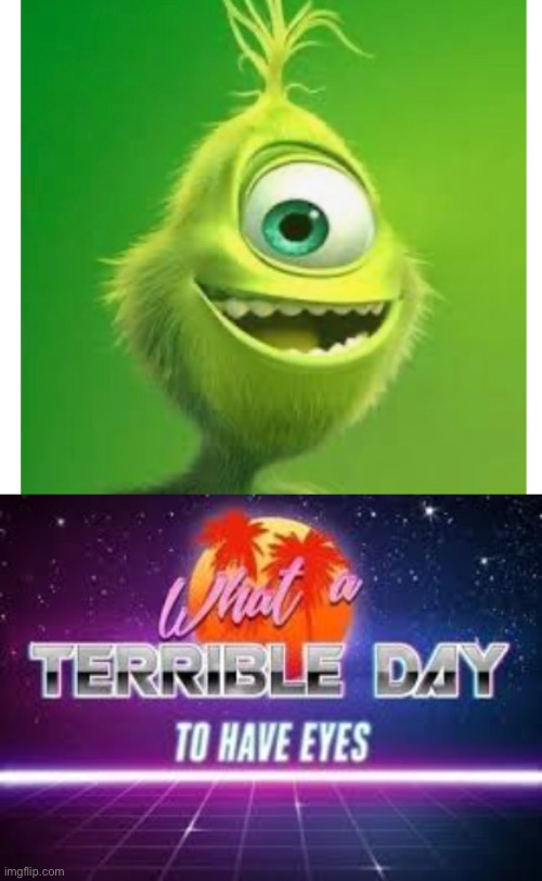 Cursed | image tagged in what a terrible day to have eyes,the grinch,mike wazowski | made w/ Imgflip meme maker