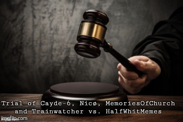 Court |  Trial of Cayde-6, Nicø, MemoriesOfChurch and Trainwatcher vs. HalfWhitMemes | image tagged in court | made w/ Imgflip meme maker