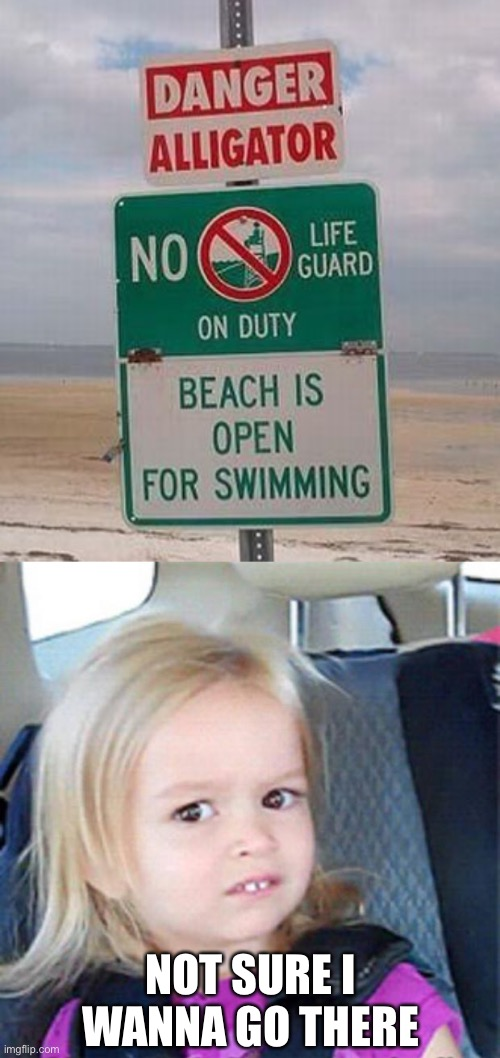Doesn't sound all that safe... |  NOT SURE I WANNA GO THERE | image tagged in confused little girl,stupid signs,memes,funny,wtf,swimming | made w/ Imgflip meme maker