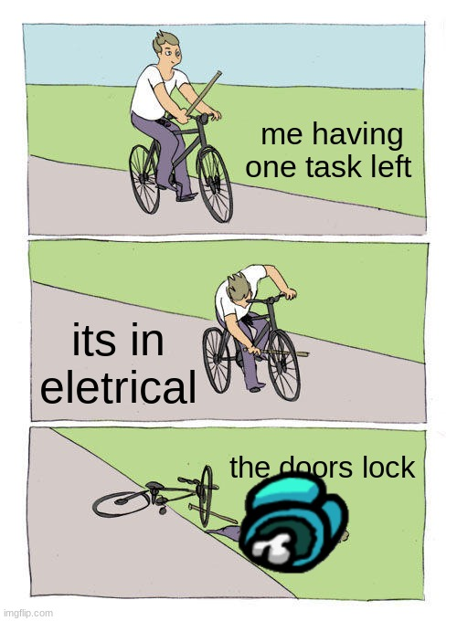Bike Fall |  me having one task left; its in eletrical; the doors lock | image tagged in memes,bike fall | made w/ Imgflip meme maker