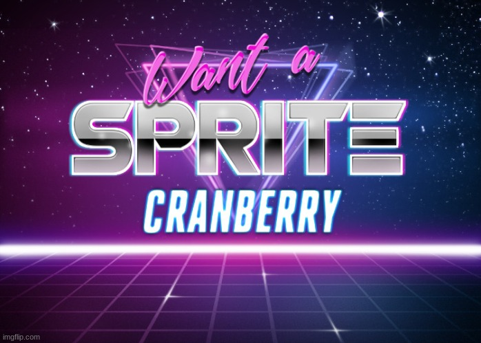 Want a sprite cranberry | image tagged in want a sprite cranberry | made w/ Imgflip meme maker