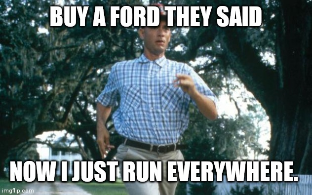 Buy a ford they said |  BUY A FORD THEY SAID; NOW I JUST RUN EVERYWHERE. | image tagged in run forrest run,chevy | made w/ Imgflip meme maker