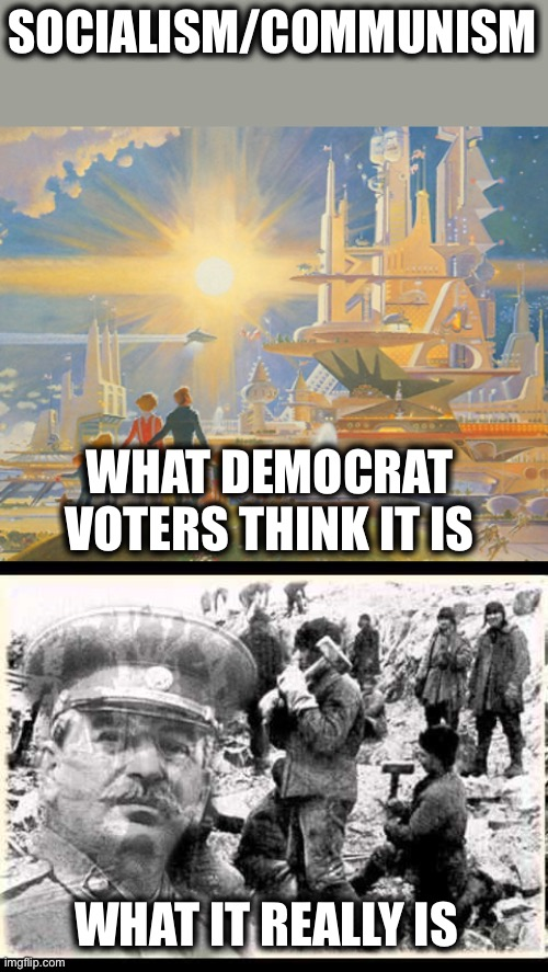 Communism |  SOCIALISM/COMMUNISM; WHAT DEMOCRAT VOTERS THINK IT IS; WHAT IT REALLY IS | image tagged in communist socialist,communism,democratic socialism,democrats,memes,alexandria ocasio-cortez | made w/ Imgflip meme maker