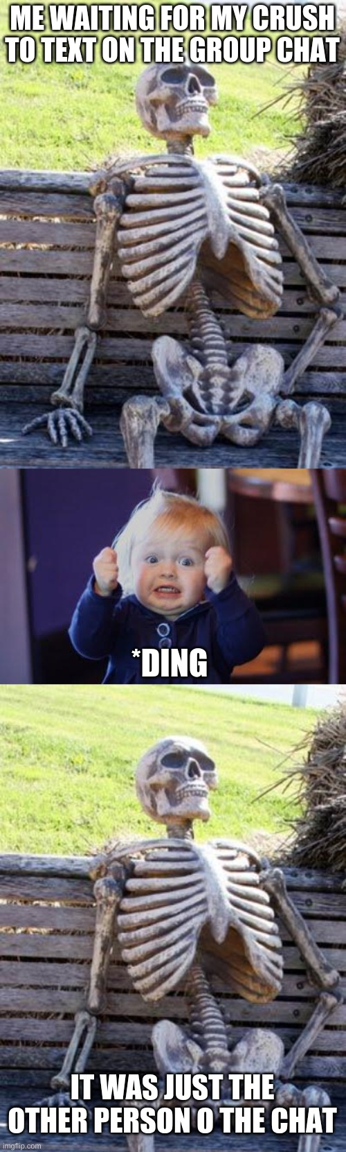 ME WAITING FOR MY CRUSH TO TEXT ON THE GROUP CHAT; *DING; IT WAS JUST THE OTHER PERSON O THE CHAT | image tagged in memes,waiting skeleton,excited kid | made w/ Imgflip meme maker