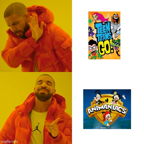 Welcome back, Animaniacs, as for you TTG, GET LOST!!! | image tagged in memes,drake hotline bling,teen titans go,animaniacs,hulu | made w/ Imgflip meme maker