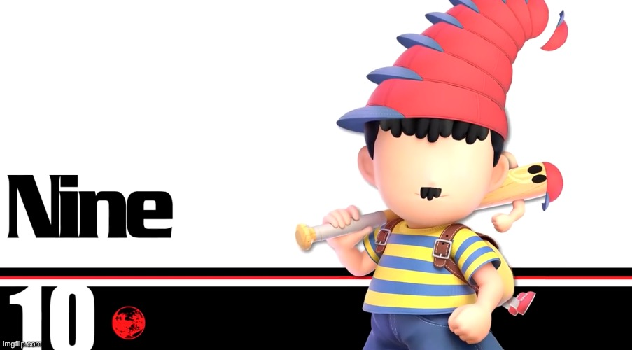 Use this for anything (Ness nine) | image tagged in ness nine | made w/ Imgflip meme maker