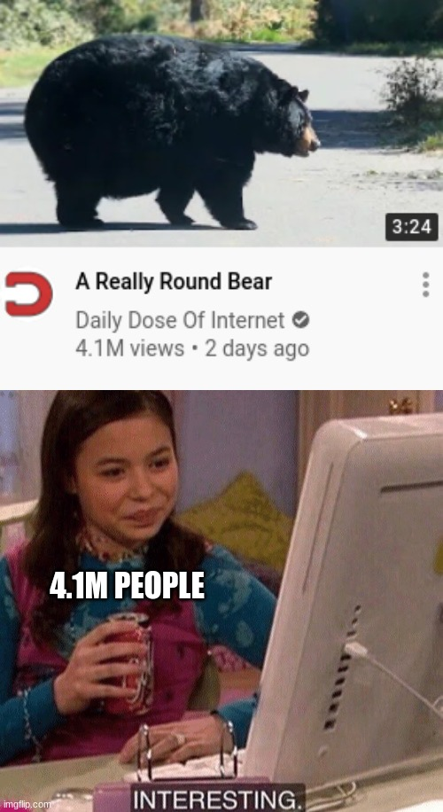 4.1M PEOPLE | image tagged in icarly interesting,daily dose of internet,memes,funny,e,ee | made w/ Imgflip meme maker