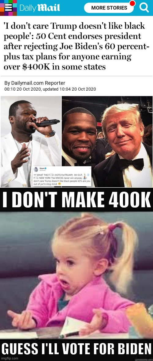 welp that's that |  I DON'T MAKE 400K; GUESS I'LL VOTE FOR BIDEN | image tagged in little girl dunno,50 cent,election 2020,2020 elections,biden,joe biden | made w/ Imgflip meme maker