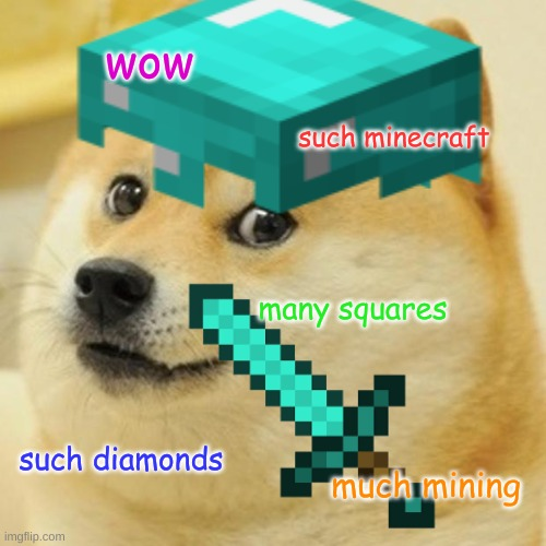 Wow, much Minecraft. |  wow; such minecraft; many squares; such diamonds; much mining | image tagged in doge,minecraft | made w/ Imgflip meme maker