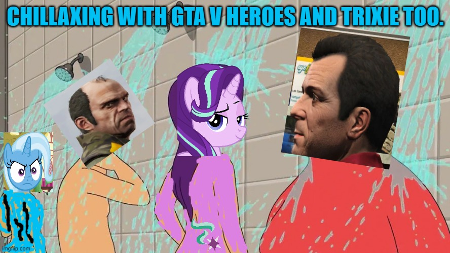 Chillaxing with GTA V characters, MLP Starlight, and Trixie. |  CHILLAXING WITH GTA V HEROES AND TRIXIE TOO. | image tagged in starlight glimmer,trixie,mlp fim,memes,gta v,mlp meme | made w/ Imgflip meme maker