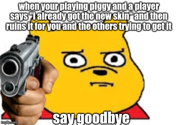 pretty sure anyone who dealt with this in roblox piggy can relate with me here | image tagged in roblox meme | made w/ Imgflip meme maker
