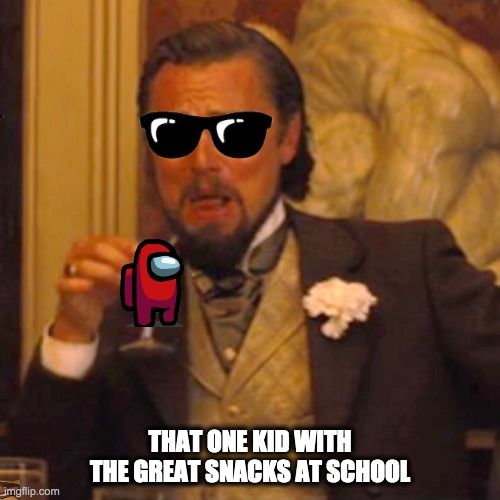 Laughing Leo |  THAT ONE KID WITH THE GREAT SNACKS AT SCHOOL | image tagged in memes,laughing leo | made w/ Imgflip meme maker