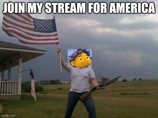 Sid_the_STREAM |  JOIN MY STREAM FOR AMERICA | image tagged in american flag shotgun guy,take that darkness | made w/ Imgflip meme maker
