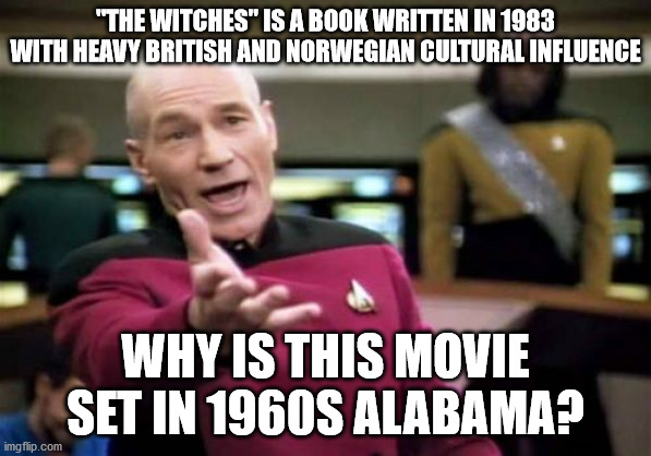 "Is this a diversity or anti-racism thing? 'cause you're doing it WRONG. |  ""THE WITCHES"" IS A BOOK WRITTEN IN 1983 WITH HEAVY BRITISH AND NORWEGIAN CULTURAL INFLUENCE; WHY IS THIS MOVIE SET IN 1960S ALABAMA? 