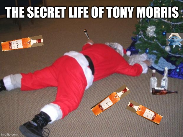 The Secret Life of Tony Morris |  THE SECRET LIFE OF TONY MORRIS | image tagged in go home santa you're drunk,jehovahs witness,jw | made w/ Imgflip meme maker
