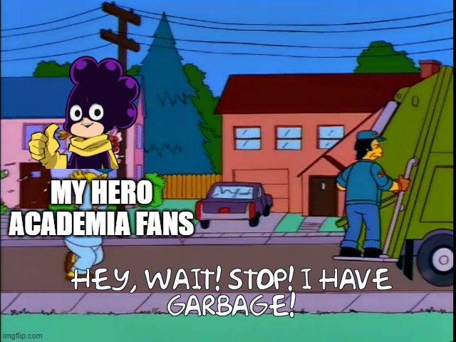 Where the garbage belongs |  MY HERO ACADEMIA FANS | image tagged in hey wait stop i have garbage,my hero academia,boku no hero academia,anime,manga,simpsons | made w/ Imgflip meme maker