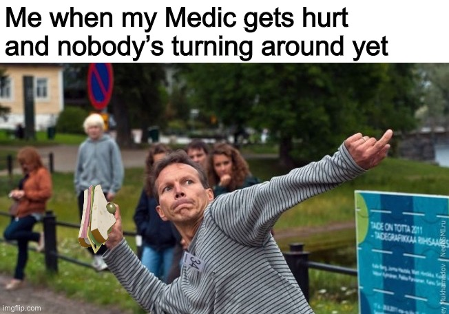 Throws Phone Guy |  Me when my Medic gets hurt and nobody's turning around yet | image tagged in throws phone guy,memes,tf2,team fortress 2,heavy tf2 | made w/ Imgflip meme maker