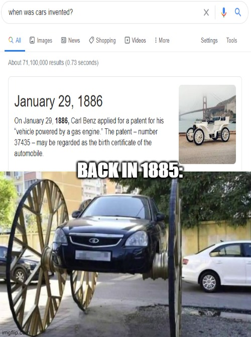 Hmm, do you guys own a prototype made year ago? |  BACK IN 1885: | image tagged in lol so funny,cursed image,1800's,cars | made w/ Imgflip meme maker