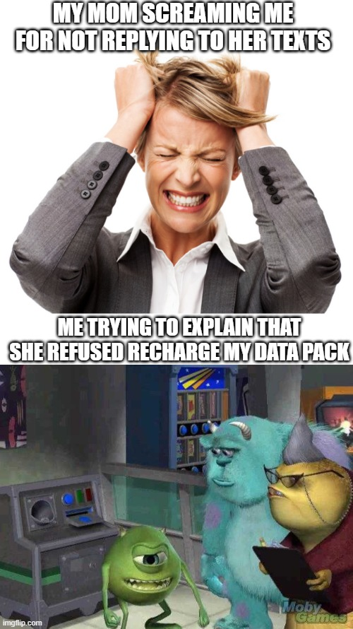 MY MOM SCREAMING ME FOR NOT REPLYING TO HER TEXTS; ME TRYING TO EXPLAIN THAT SHE REFUSED RECHARGE MY DATA PACK | image tagged in blank white template,mike wazowski trying to explain,memes | made w/ Imgflip meme maker