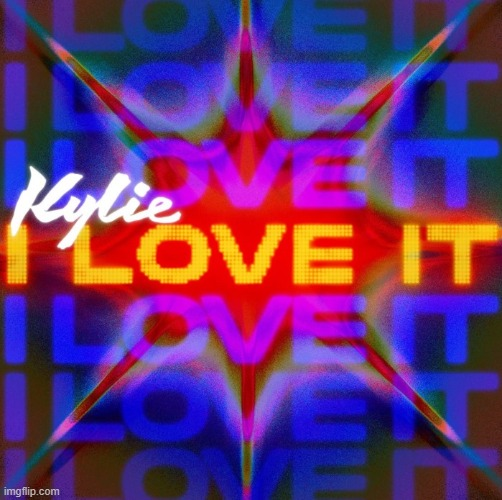 New single | image tagged in kylie i love it | made w/ Imgflip meme maker