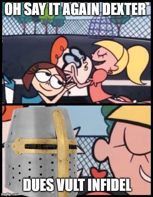 dues vult |  OH SAY IT AGAIN DEXTER; DUES VULT INFIDEL | image tagged in crusader,holy,say it again dexter | made w/ Imgflip meme maker