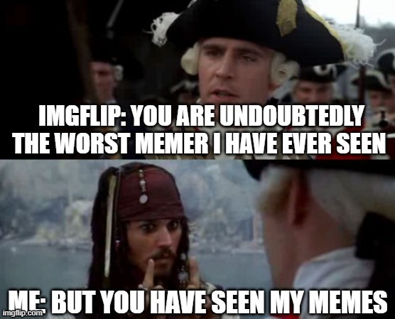 when i post to the imgflip communinty | image tagged in memes,pirates of the carribean | made w/ Imgflip meme maker