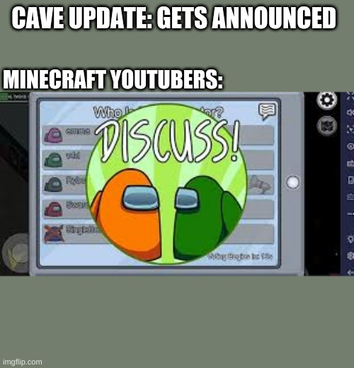 the hype tho |  CAVE UPDATE: GETS ANNOUNCED; MINECRAFT YOUTUBERS: | image tagged in discussion,minecraft,cave,update | made w/ Imgflip meme maker