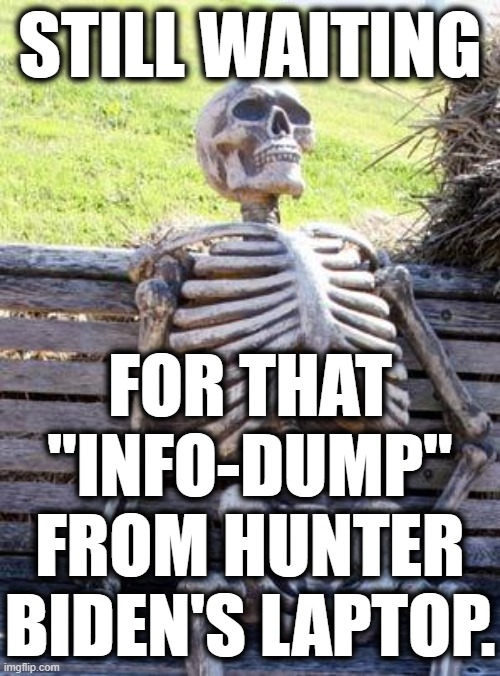 "Rudy's Illimitable Imagination! |  STILL WAITING; FOR THAT ""INFO-DUMP"" FROM HUNTER BIDEN'S LAPTOP. 