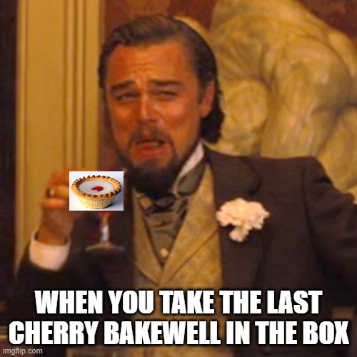 He does make Exceedingly good cakes |  WHEN YOU TAKE THE LAST CHERRY BAKEWELL IN THE BOX | image tagged in memes,laughing leo,mr kipling,cherry bakewell | made w/ Imgflip meme maker