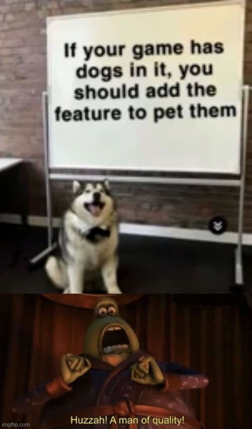 the dog is right | image tagged in a man of quality,funny memes,dogs,memes,ah i see you are a man of culture as well,video games | made w/ Imgflip meme maker