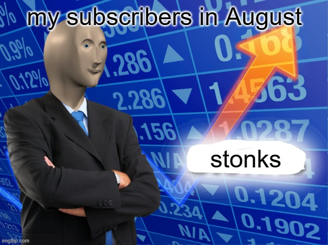 my life was a success until |  my subscribers in August; stonks | image tagged in empty stonks,subscribe,not funny,cringe | made w/ Imgflip meme maker