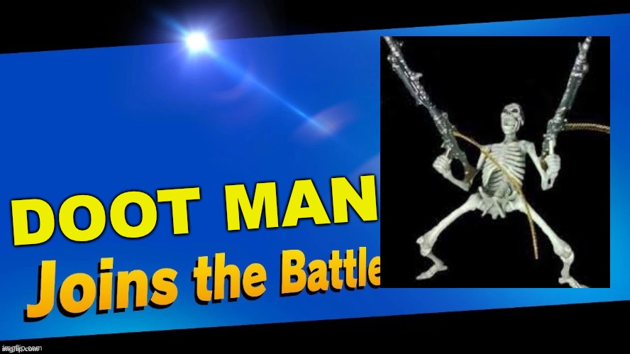 Blank Joins the battle |  DOOT MAN | image tagged in blank joins the battle | made w/ Imgflip meme maker