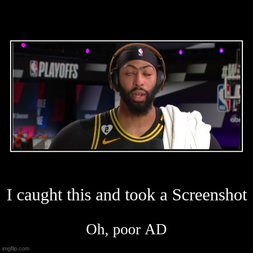 AD, Lakeshow, and the NBA WCF | I caught this and took a Screenshot | Oh, poor AD | image tagged in nba,nba memes | made w/ Imgflip demotivational maker