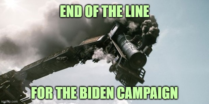 Joe Biden goes out with a bang, Hunter probably an overdose. |  END OF THE LINE; FOR THE BIDEN CAMPAIGN | image tagged in biden campaign,biden,democrats,libtards,stupid liberals | made w/ Imgflip meme maker
