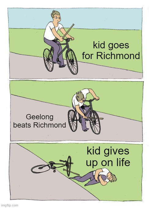Bike Fall Meme |  kid goes for Richmond; Geelong beats Richmond; kid gives up on life | image tagged in memes,bike fall | made w/ Imgflip meme maker