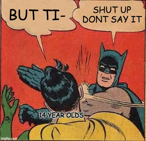 THIS IS TRUE(srry caps lock) |  BUT TI-; SHUT UP DONT SAY IT; 14 YEAR OLDS | image tagged in memes,batman slapping robin | made w/ Imgflip meme maker