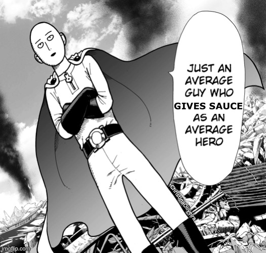 Give sauce, save a weeb |  GIVES SAUCE; -ChristinaOliveira | image tagged in sauce,anime,manga,one punch man,superhero,reaction | made w/ Imgflip meme maker