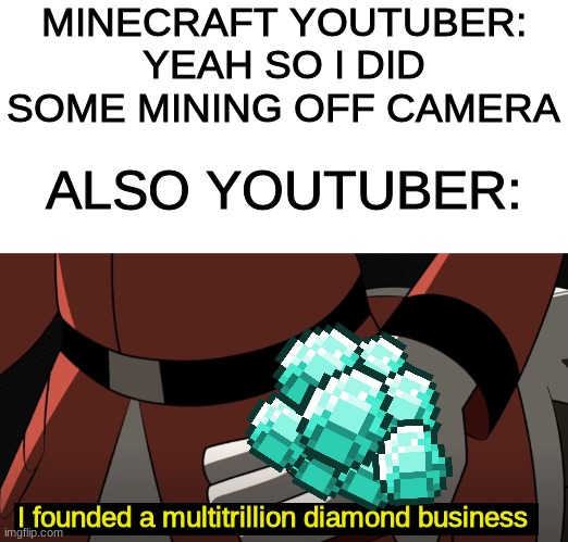 hey *smolders* |  MINECRAFT YOUTUBER: YEAH SO I DID SOME MINING OFF CAMERA; ALSO YOUTUBER:; I founded a multitrillion diamond business | image tagged in ducktales,minecraft,youtubers,diamonds,funny memes | made w/ Imgflip meme maker