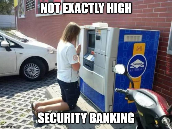 NOT EXACTLY HIGH; SECURITY BANKING | made w/ Imgflip meme maker