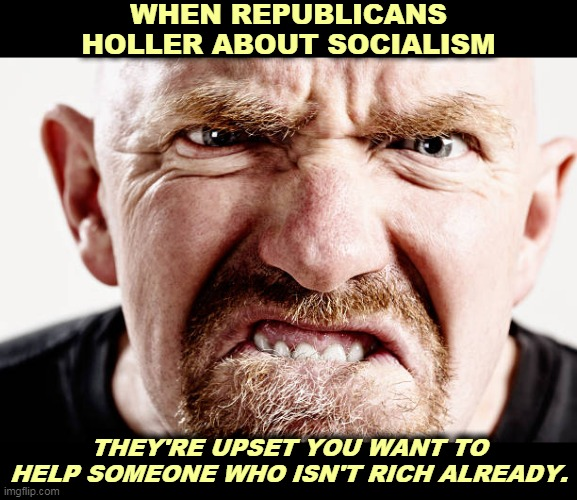 """Comfort the comfortable and afflict the afflicted."" Promise the 99% but pay the 1%. That's how you make a Republican happy. 