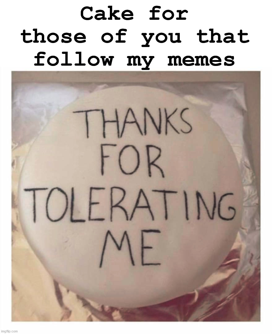I appreciate those of you who follow me, up vote my memes and comments. |  Cake for those of you that follow my memes | image tagged in thank you,appreciation,imgflippers,thumbs up | made w/ Imgflip meme maker