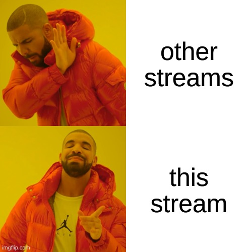 ya |  other streams; this stream | image tagged in memes,drake hotline bling | made w/ Imgflip meme maker