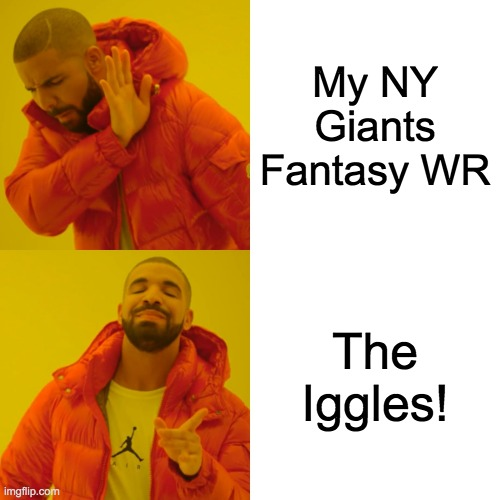 Thursday Night Football |  My NY Giants Fantasy WR; The Iggles! | image tagged in memes,drake hotline bling | made w/ Imgflip meme maker