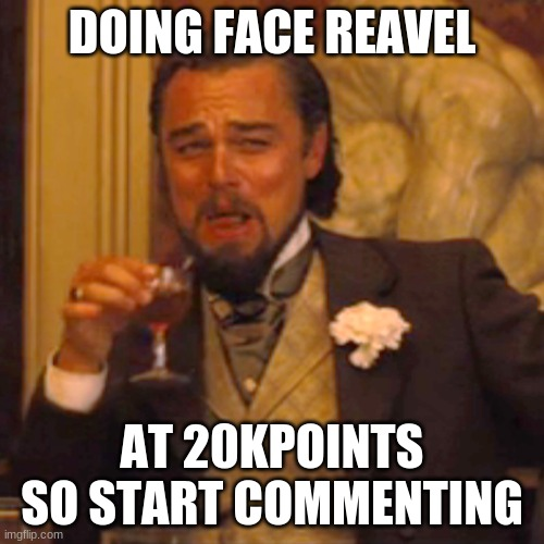 Laughing Leo |  DOING FACE REAVEL; AT 20KPOINTS SO START COMMENTING | image tagged in memes,laughing leo,facereavel | made w/ Imgflip meme maker