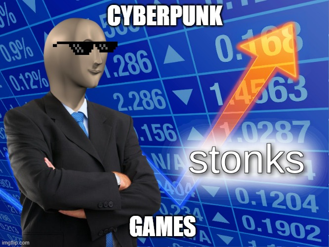 stonks |  CYBERPUNK; GAMES | image tagged in stonks | made w/ Imgflip meme maker