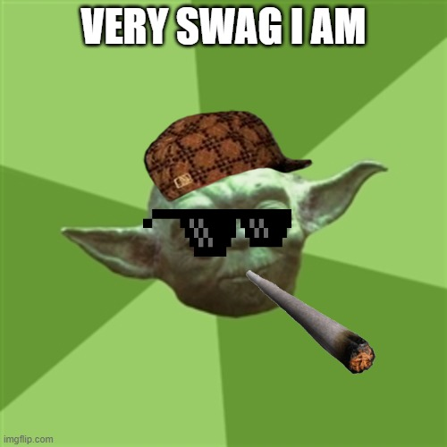 Yoda |  VERY SWAG I AM | image tagged in memes,advice yoda | made w/ Imgflip meme maker