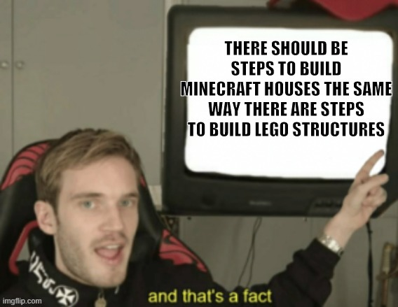 Seriously... | image tagged in funny,memes,minecraft,legos,build | made w/ Imgflip meme maker